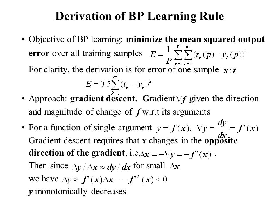 Derivation of BP Learning Rule Objective of BP learning: minimize the mean squared output error over all training samples For clarity, the derivation