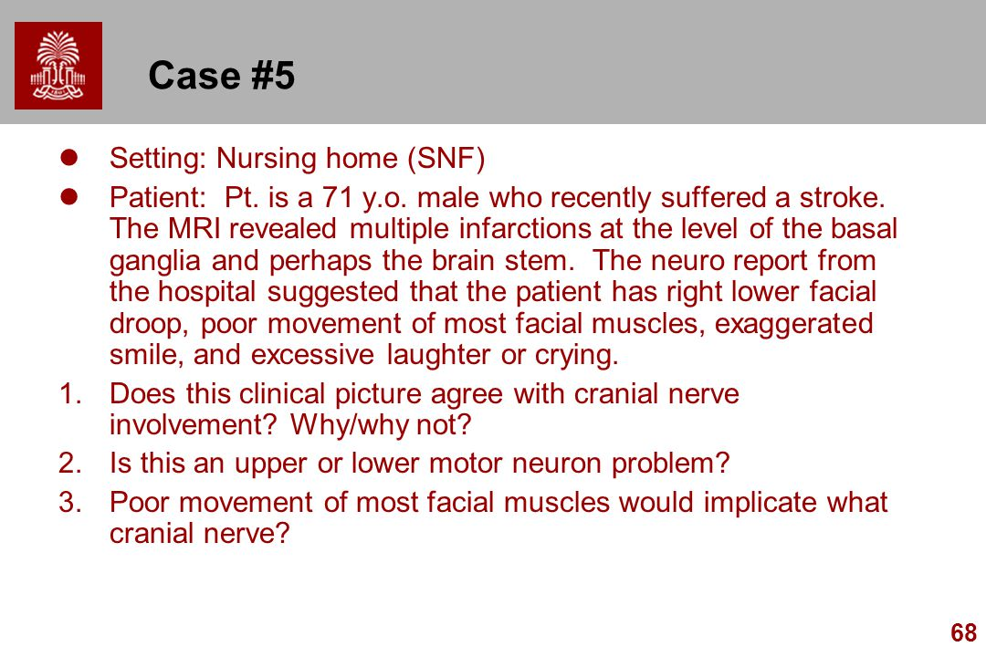 68 Case #5 Setting: Nursing home (SNF) Patient: Pt. is a 71 y.o. male who recently suffered a stroke. The MRI revealed multiple infarctions at the lev
