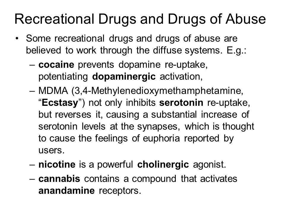 Recreational Drugs and Drugs of Abuse Some recreational drugs and drugs of abuse are believed to work through the diffuse systems.