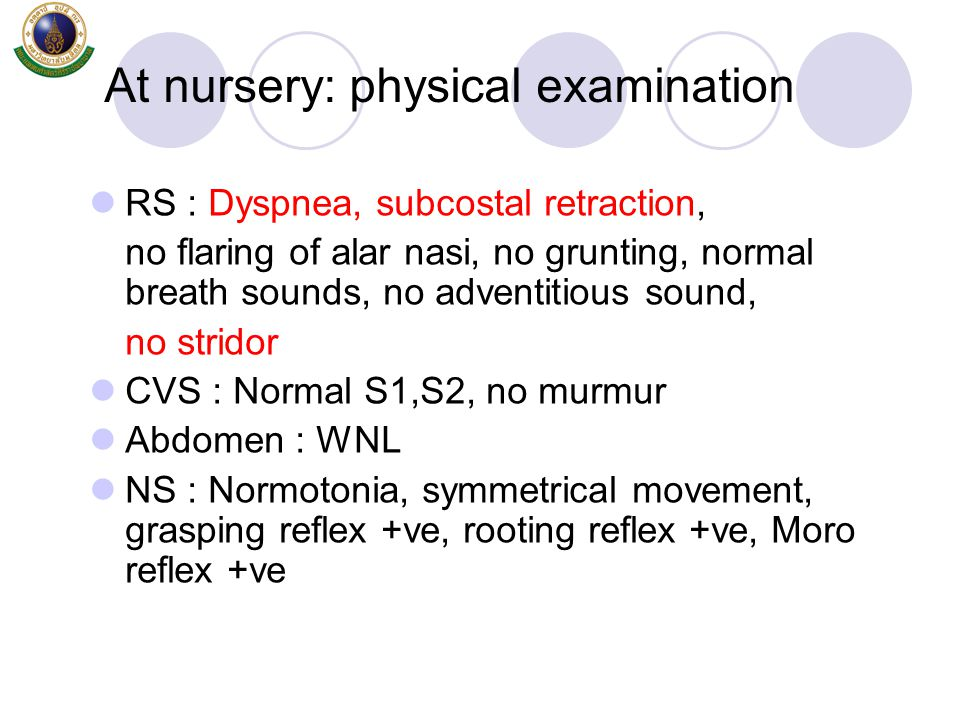 RS : Dyspnea, subcostal retraction, no flaring of alar nasi, no grunting, normal breath sounds, no adventitious sound, no stridor CVS : Normal S1,S2,