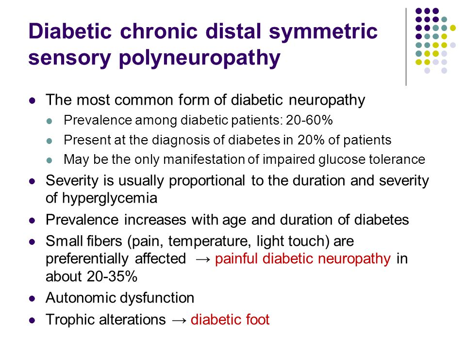 Diabetic chronic distal symmetric sensory polyneuropathy The most common form of diabetic neuropathy Prevalence among diabetic patients: 20-60% Presen