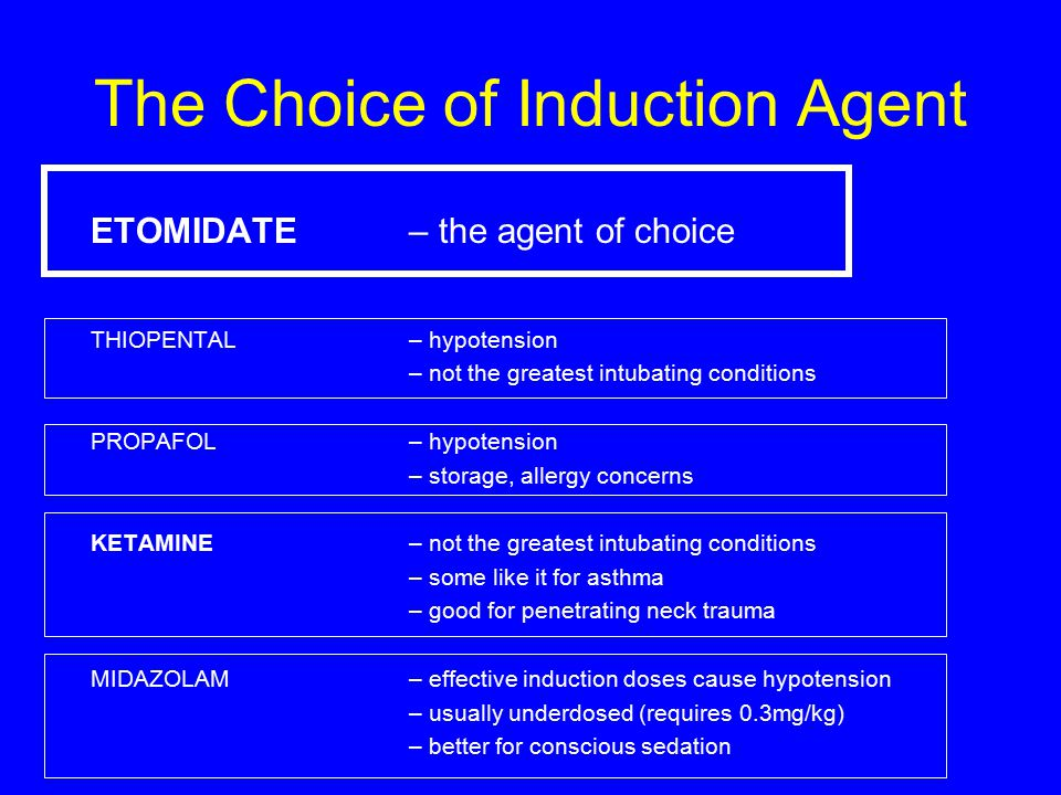 The Choice of Induction Agent ETOMIDATE – the agent of choice THIOPENTAL– hypotension – not the greatest intubating conditions PROPAFOL – hypotension
