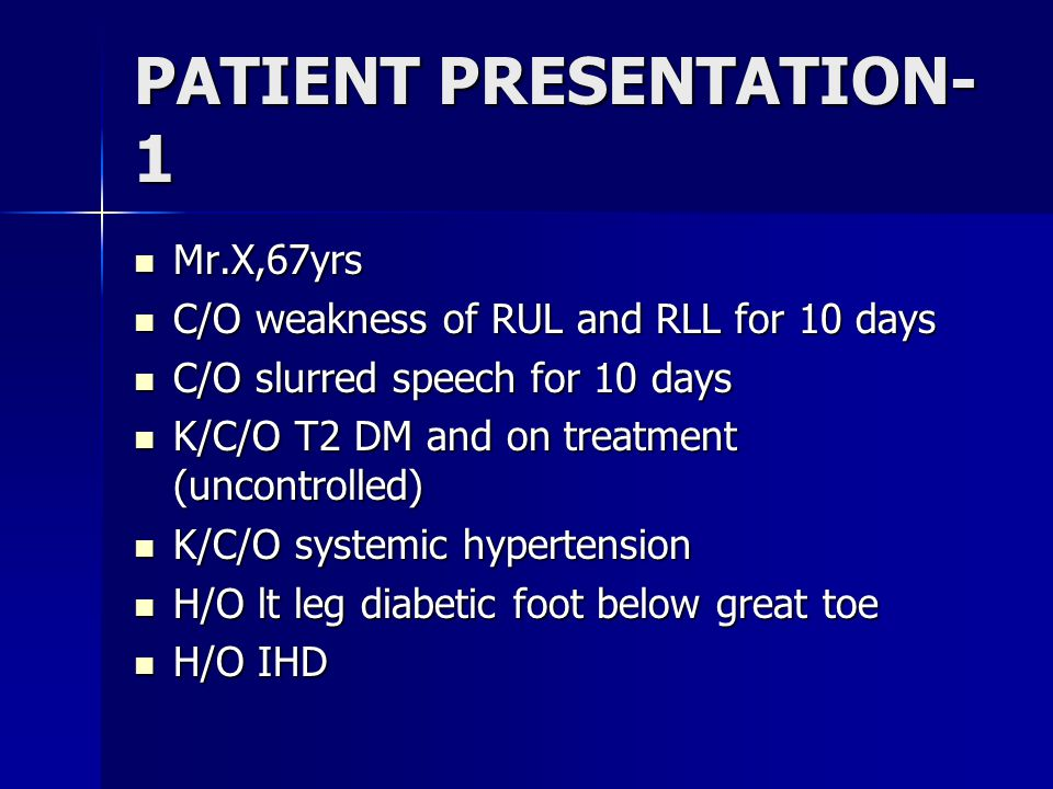 PATIENT PRESENTATION- 1 Mr.X,67yrs Mr.X,67yrs C/O weakness of RUL and RLL for 10 days C/O weakness of RUL and RLL for 10 days C/O slurred speech for 1