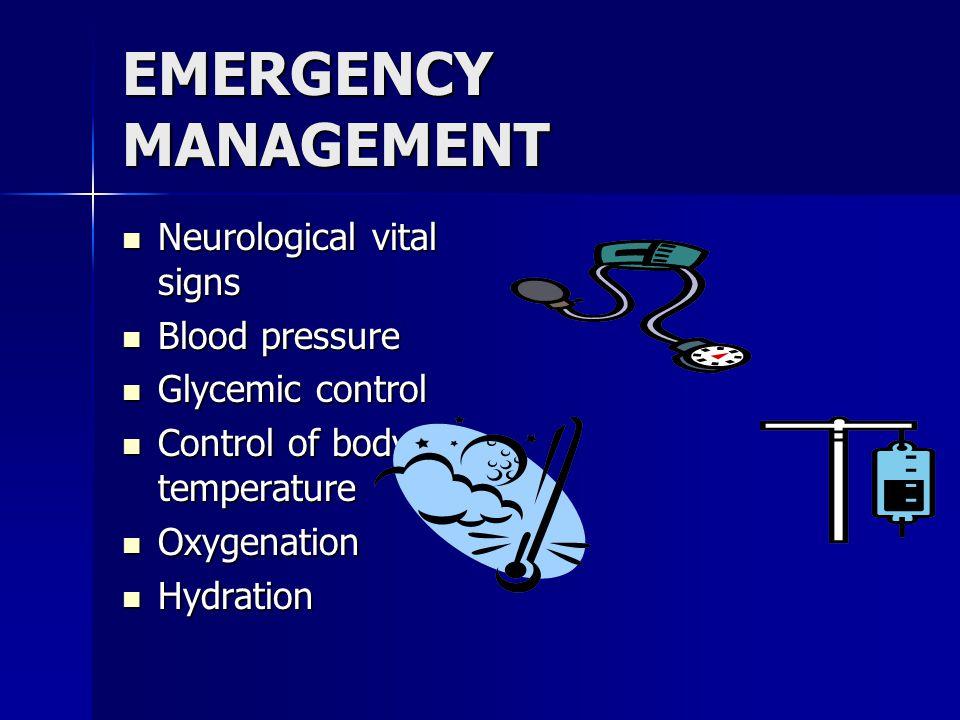 EMERGENCY MANAGEMENT Neurological vital signs Neurological vital signs Blood pressure Blood pressure Glycemic control Glycemic control Control of body temperature Control of body temperature Oxygenation Oxygenation Hydration Hydration