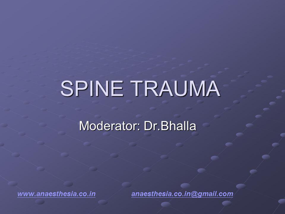 SPINE TRAUMA Moderator: Dr.Bhalla www.anaesthesia.co.inwww.anaesthesia.co.in anaesthesia.co.in@gmail.comanaesthesia.co.in@gmail.com