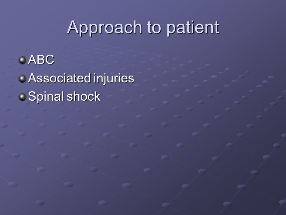 Approach to patient ABC Associated injuries Spinal shock