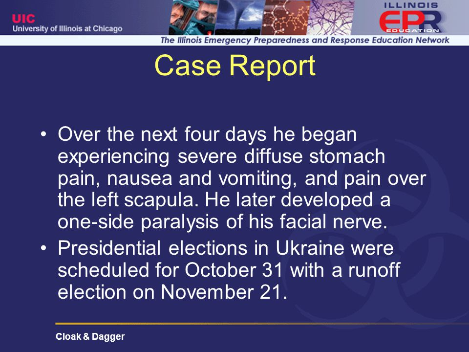 Cloak & Dagger Case Report Over the next four days he began experiencing severe diffuse stomach pain, nausea and vomiting, and pain over the left scapula.