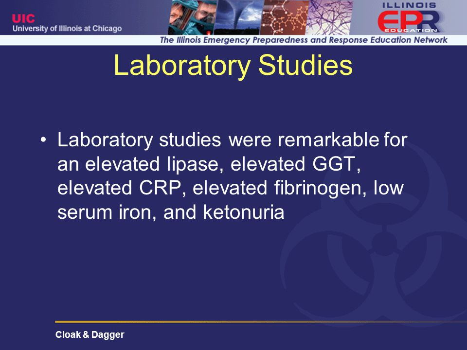 Cloak & Dagger Laboratory Studies Laboratory studies were remarkable for an elevated lipase, elevated GGT, elevated CRP, elevated fibrinogen, low serum iron, and ketonuria