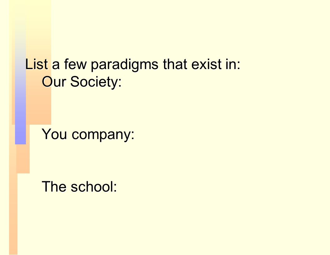 List a few paradigms that exist in: Our Society: You company: The school:
