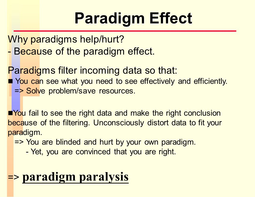 Paradigm Effect Why paradigms help/hurt.- Because of the paradigm effect.