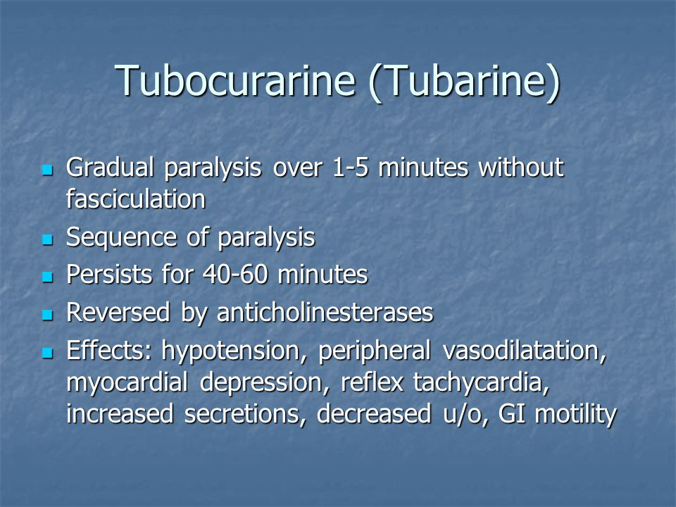 Tubocurarine (Tubarine) Gradual paralysis over 1-5 minutes without fasciculation Gradual paralysis over 1-5 minutes without fasciculation Sequence of