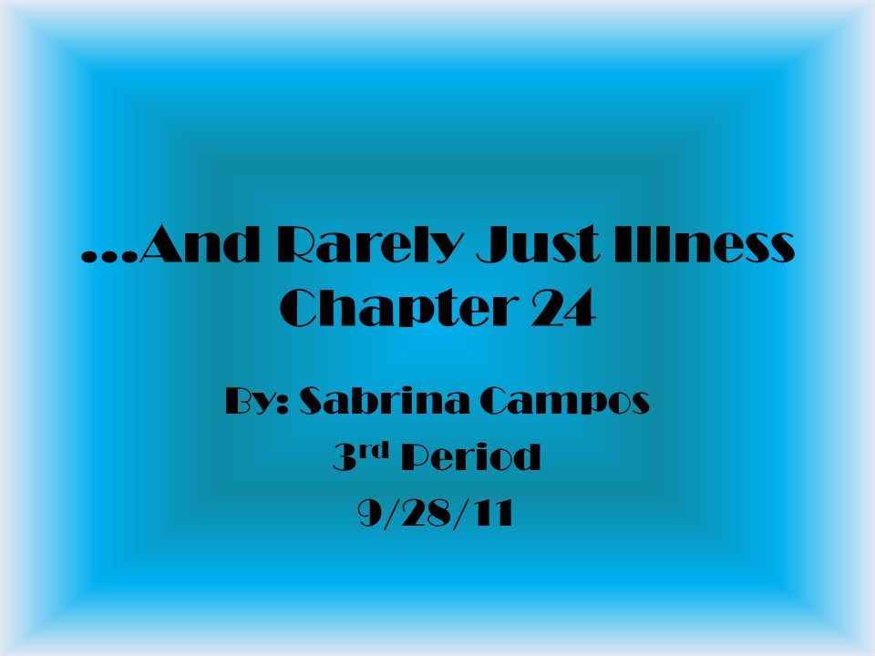 …And Rarely Just Illness Chapter 24 By: Sabrina Campos 3 rd Period 9/28/11