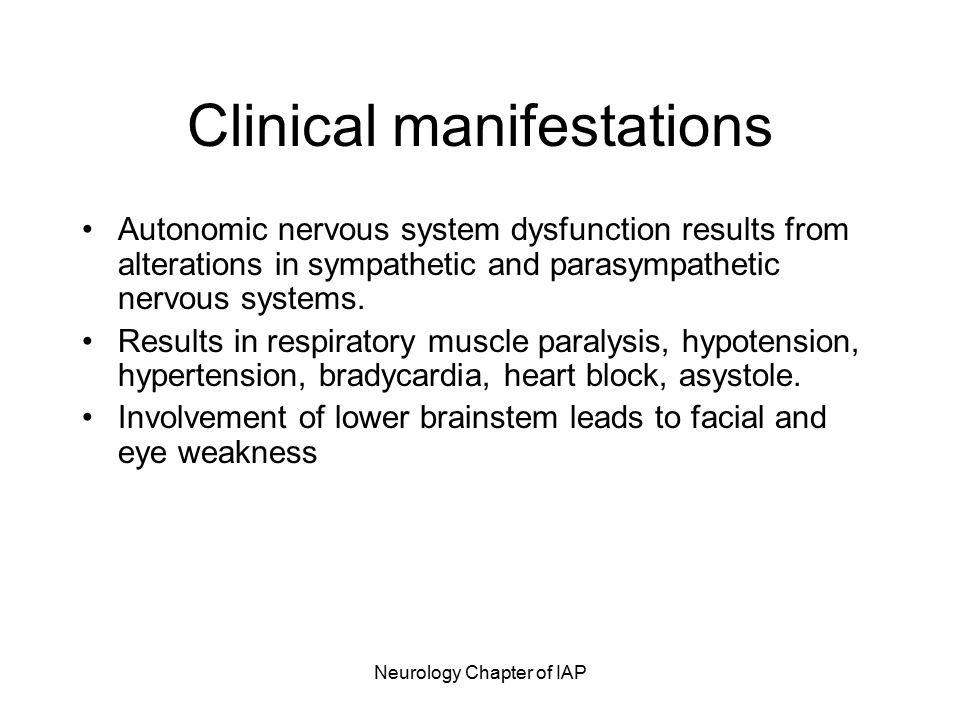 Neurology Chapter of IAP Clinical manifestations Autonomic nervous system dysfunction results from alterations in sympathetic and parasympathetic nervous systems.