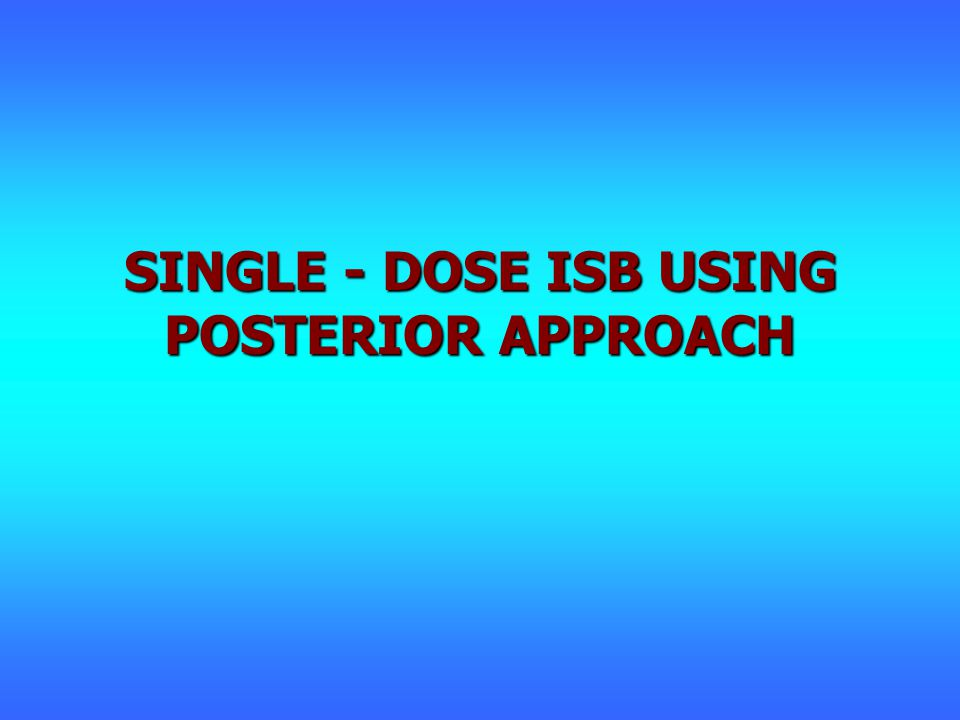 SINGLE - DOSE ISB USING POSTERIOR APPROACH