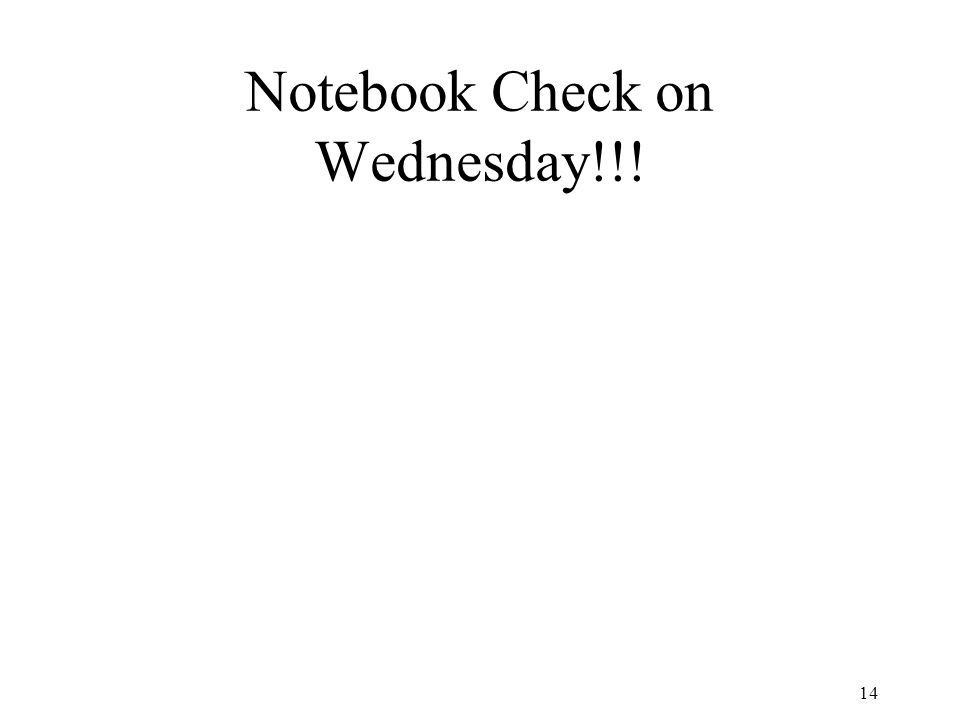 14 Notebook Check on Wednesday!!!