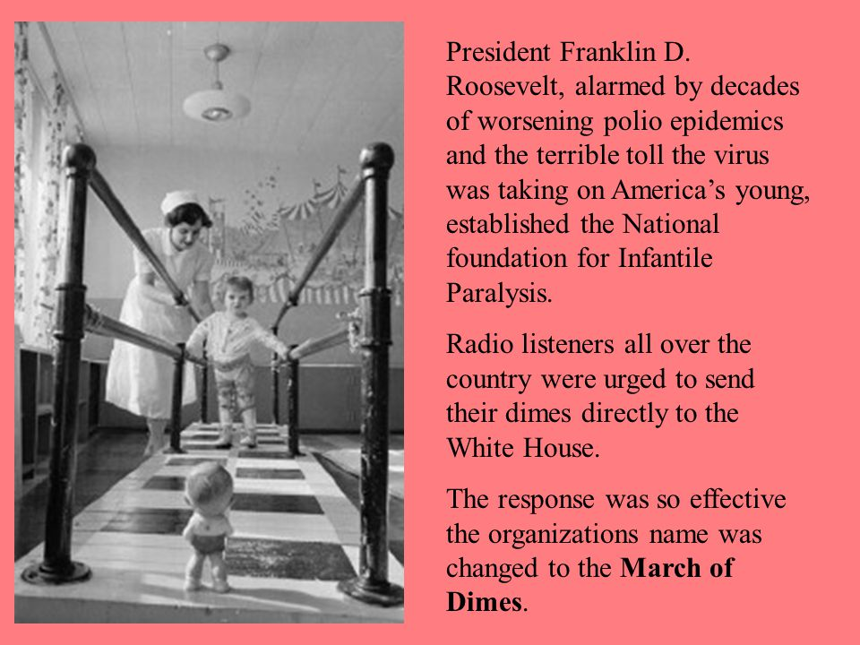 President Franklin D. Roosevelt, alarmed by decades of worsening polio epidemics and the terrible toll the virus was taking on America's young, establ