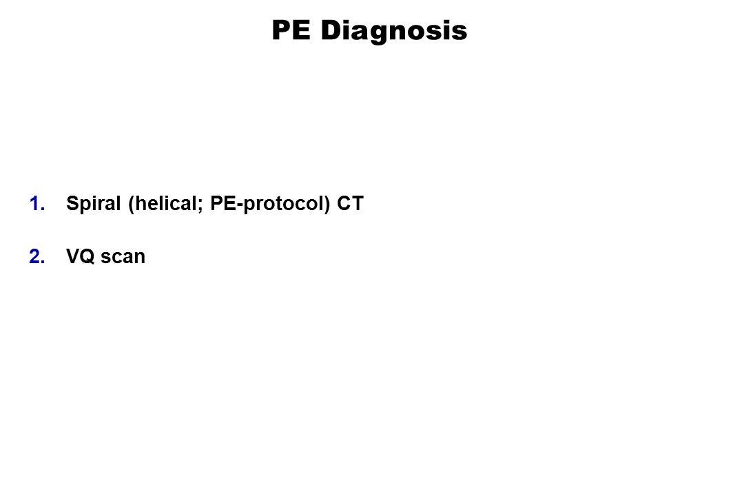 1.Spiral (helical; PE-protocol) CT 2.VQ scan PE Diagnosis