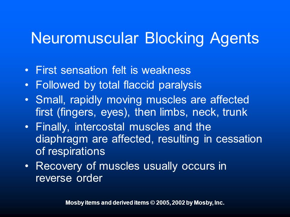 Mosby items and derived items © 2005, 2002 by Mosby, Inc. Neuromuscular Blocking Agents First sensation felt is weakness Followed by total flaccid par
