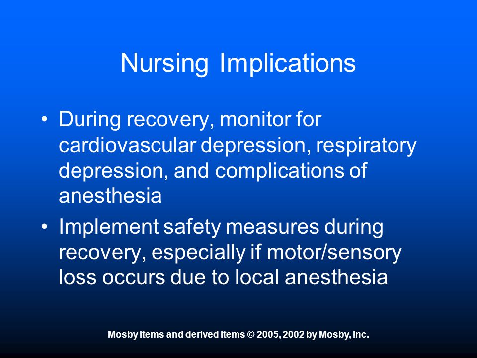 Mosby items and derived items © 2005, 2002 by Mosby, Inc. Nursing Implications During recovery, monitor for cardiovascular depression, respiratory dep