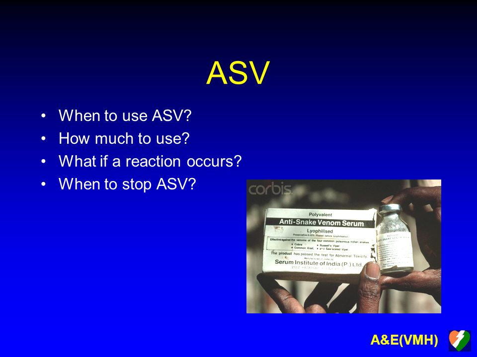 A&E(VMH) ASV When to use ASV? How much to use? What if a reaction occurs? When to stop ASV?