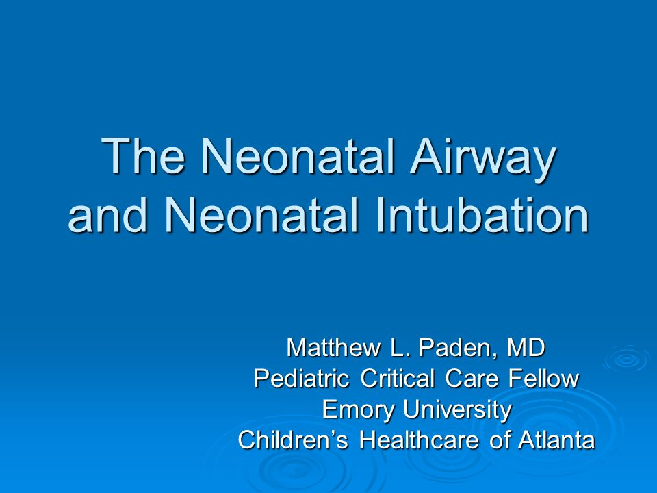 The Neonatal Airway and Neonatal Intubation Matthew L.