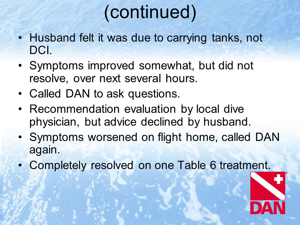 (continued) Husband felt it was due to carrying tanks, not DCI.