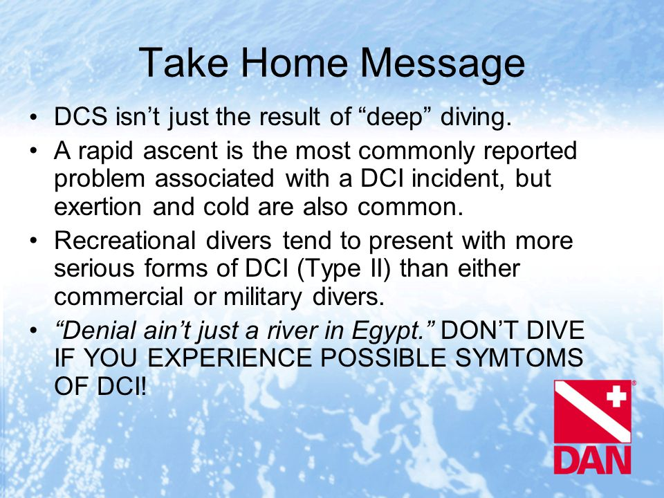 Take Home Message DCS isn't just the result of deep diving.