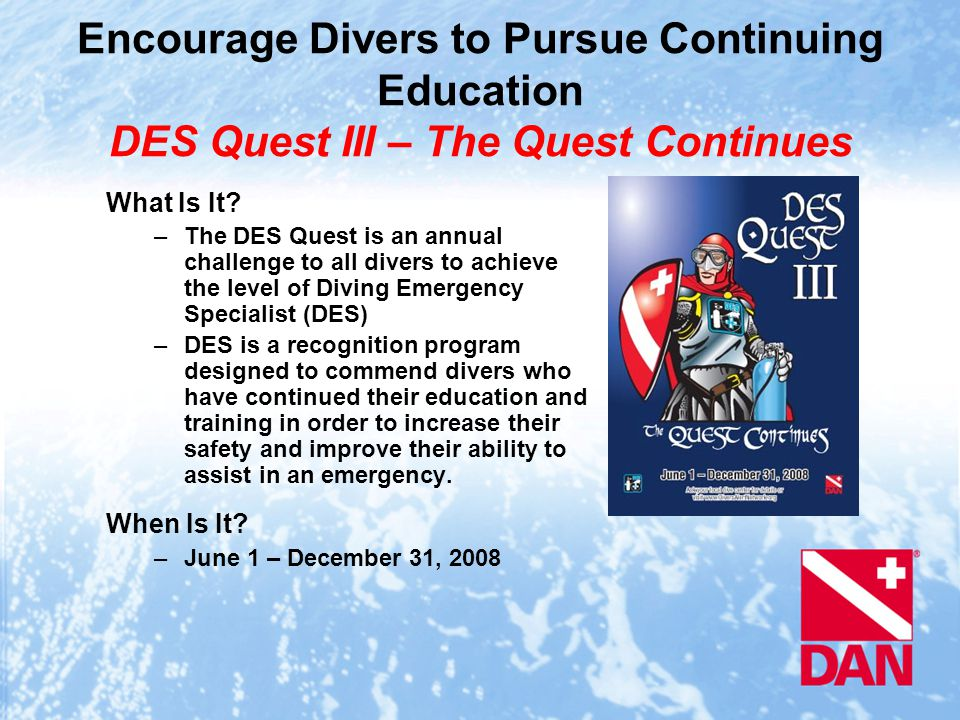 Encourage Divers to Pursue Continuing Education DES Quest III – The Quest Continues What Is It.