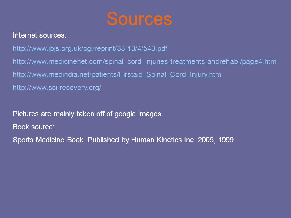 Sources Internet sources: http://www.jbjs.org.uk/cgi/reprint/33-13/4/543.pdf http://www.medicinenet.com/spinal_cord_injuries-treatments-andrehab./page