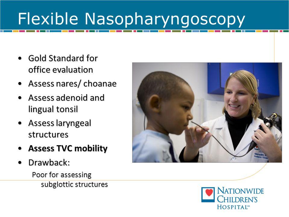 Flexible Nasopharyngoscopy Gold Standard for office evaluationGold Standard for office evaluation Assess nares/ choanaeAssess nares/ choanae Assess ad