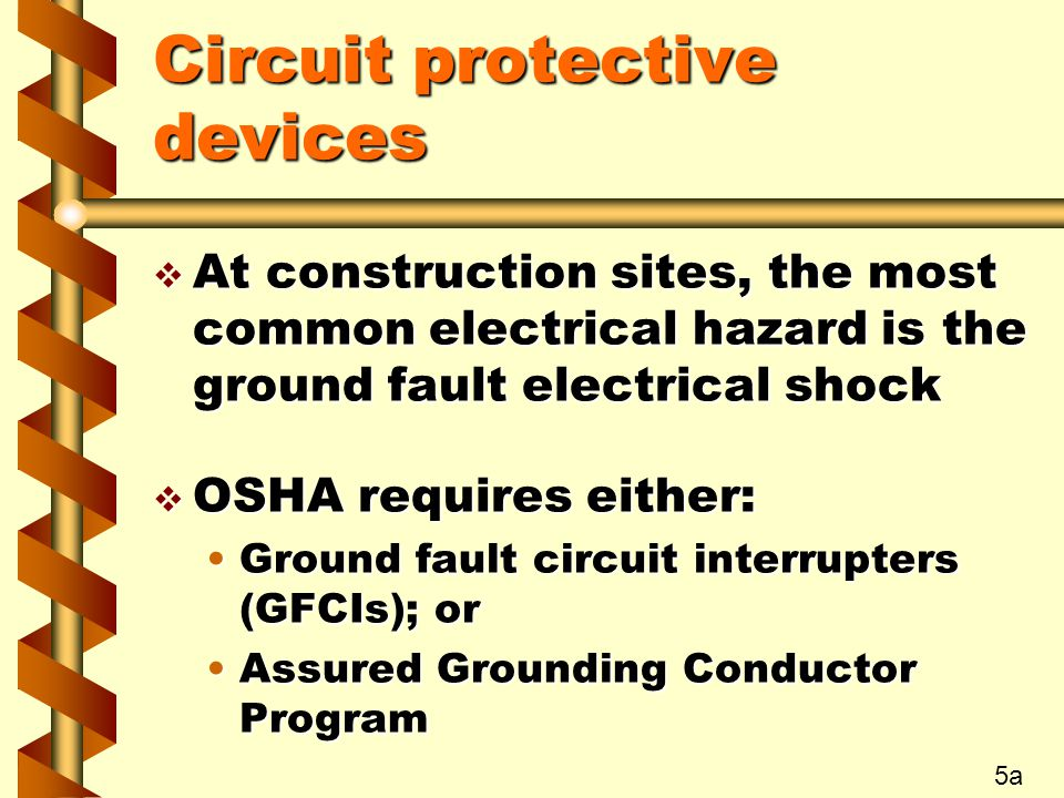 Circuit protective devices v At construction sites, the most common electrical hazard is the ground fault electrical shock v OSHA requires either: Gro