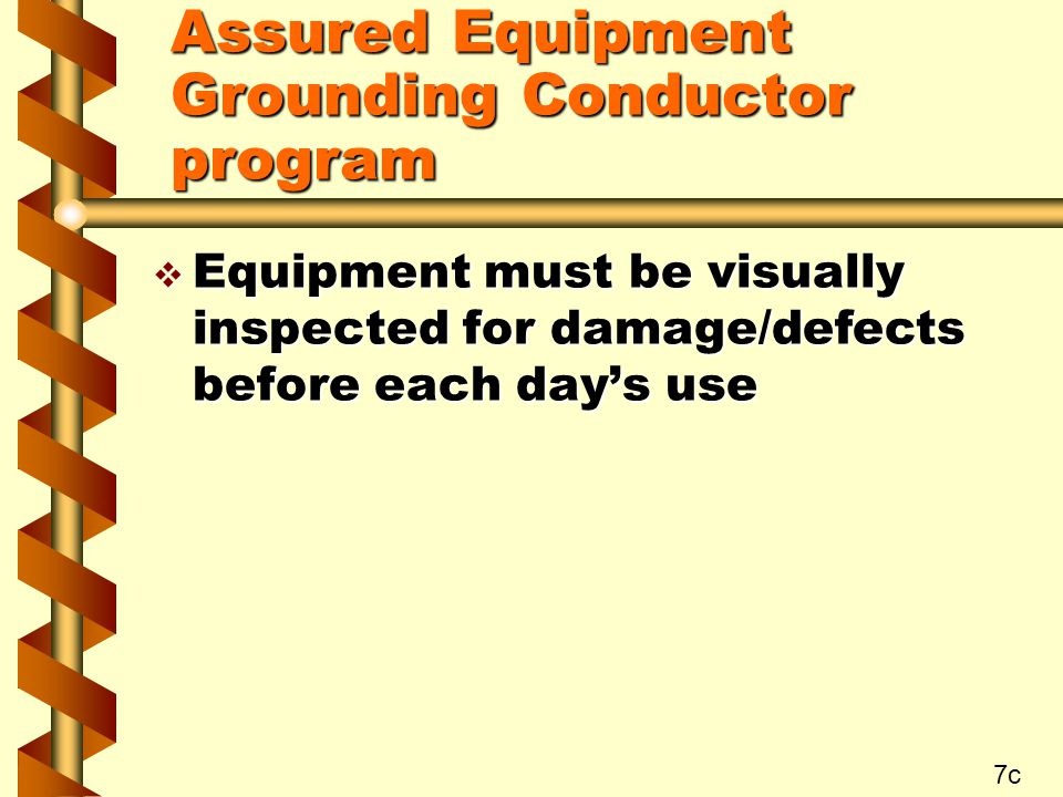 v Equipment must be visually inspected for damage/defects before each day's use 7c Assured Equipment Grounding Conductor program