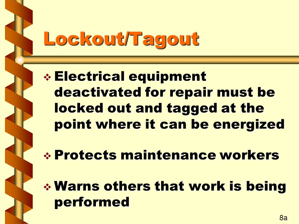 Lockout/Tagout v Electrical equipment deactivated for repair must be locked out and tagged at the point where it can be energized v Protects maintenan