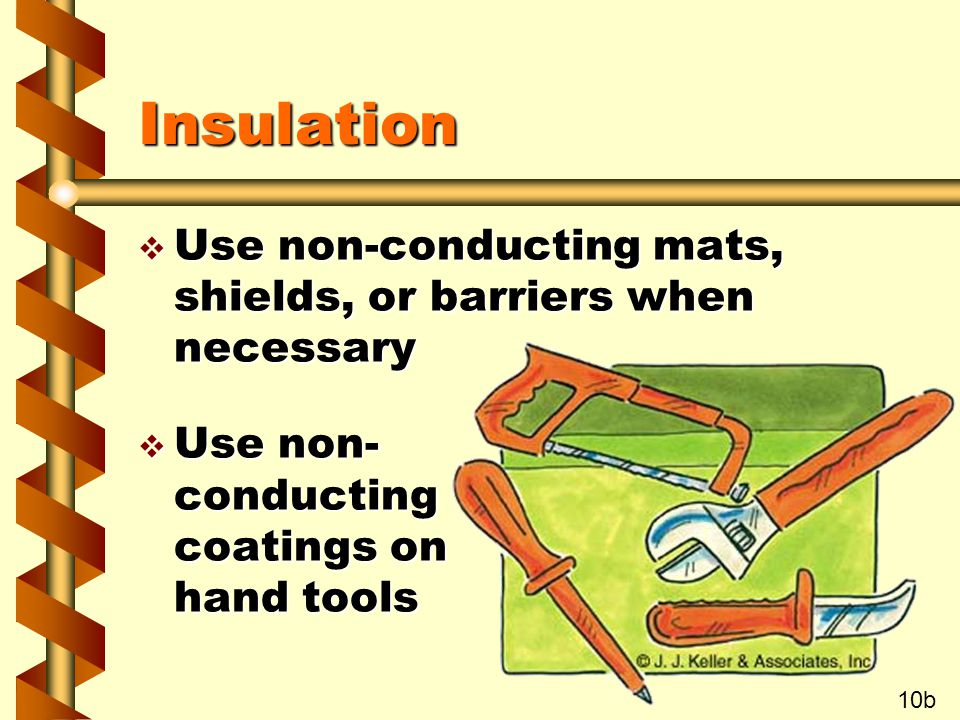 Insulation v Use non-conducting mats, shields, or barriers when necessary v Use non- conducting coatings on hand tools 10b