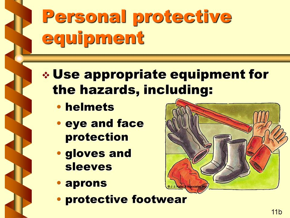 Personal protective equipment v Use appropriate equipment for the hazards, including: helmetshelmets eye and face protectioneye and face protection gl