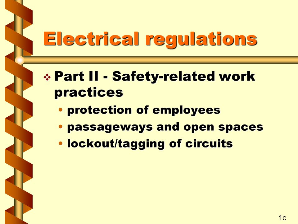 Electrical regulations v Part II - Safety-related work practices protection of employeesprotection of employees passageways and open spacespassageways and open spaces lockout/tagging of circuitslockout/tagging of circuits 1c