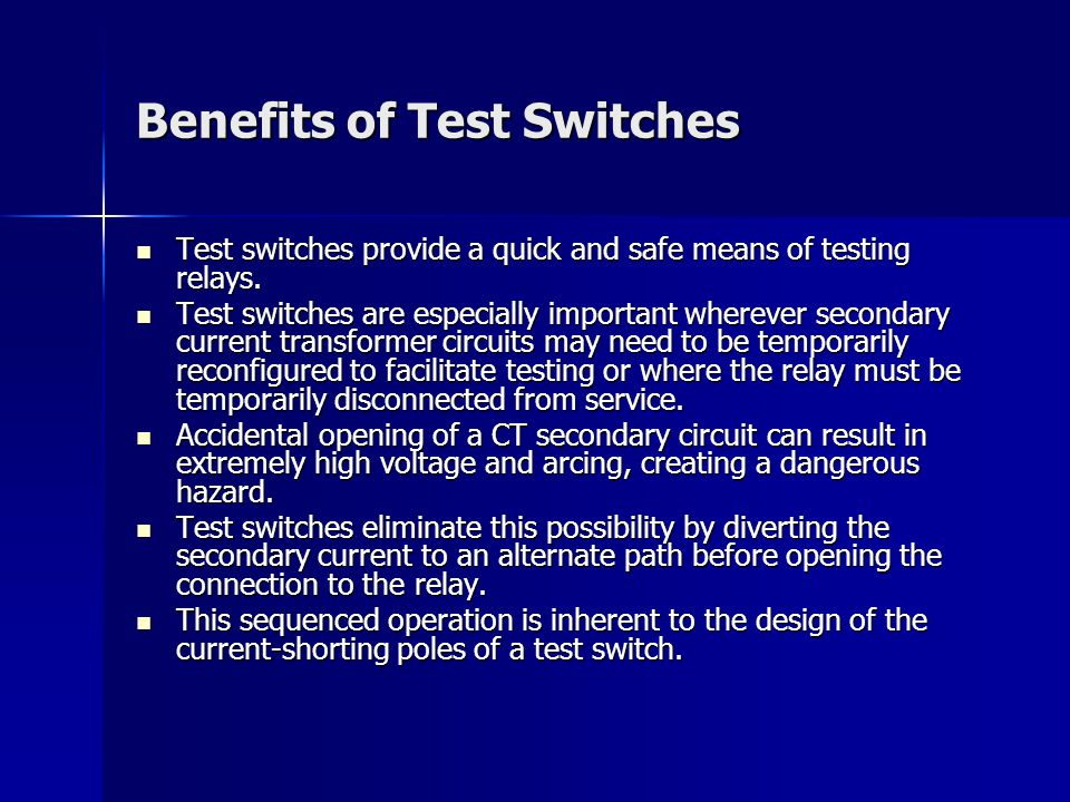 Benefits of Test Switches Test switches provide a quick and safe means of testing relays.