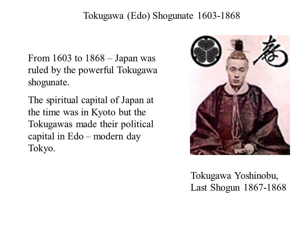 Tokugawa Yoshinobu, Last Shogun 1867-1868 Tokugawa (Edo) Shogunate 1603-1868 From 1603 to 1868 – Japan was ruled by the powerful Tokugawa shogunate.
