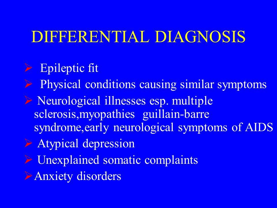 DIFFERENTIAL DIAGNOSIS  Epileptic fit  Physical conditions causing similar symptoms  Neurological illnesses esp.