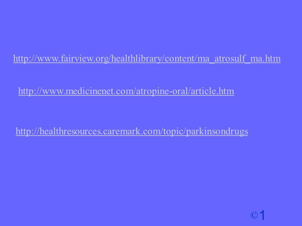 1 © http://www.fairview.org/healthlibrary/content/ma_atrosulf_ma.htm http://www.medicinenet.com/atropine-oral/article.htm http://healthresources.carem