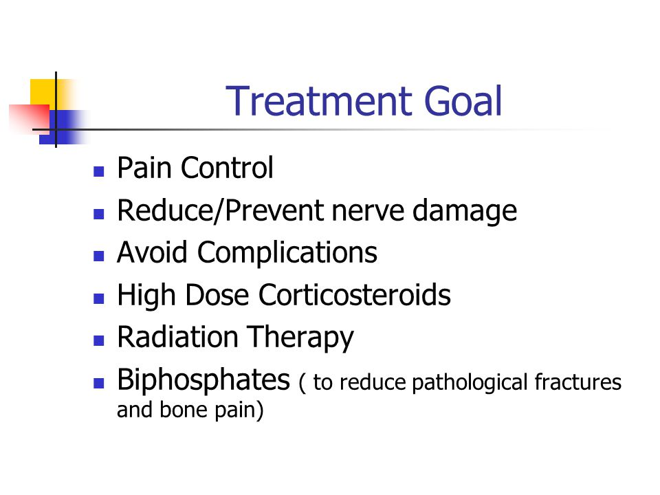Treatment Goal Pain Control Reduce/Prevent nerve damage Avoid Complications High Dose Corticosteroids Radiation Therapy Biphosphates ( to reduce pathological fractures and bone pain)