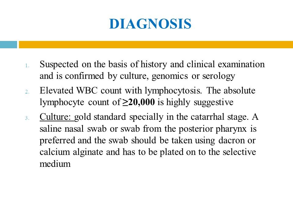 DIAGNOSIS 1. Suspected on the basis of history and clinical examination and is confirmed by culture, genomics or serology 2. Elevated WBC count with l