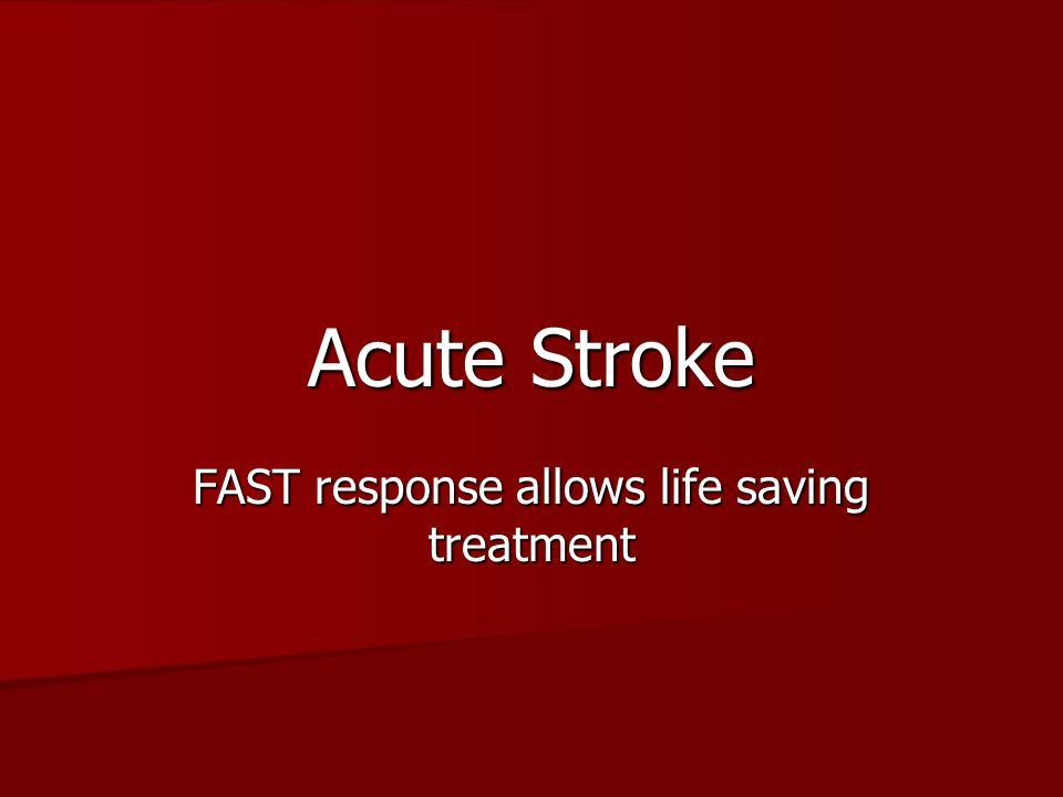 Acute Stroke FAST response allows life saving treatment