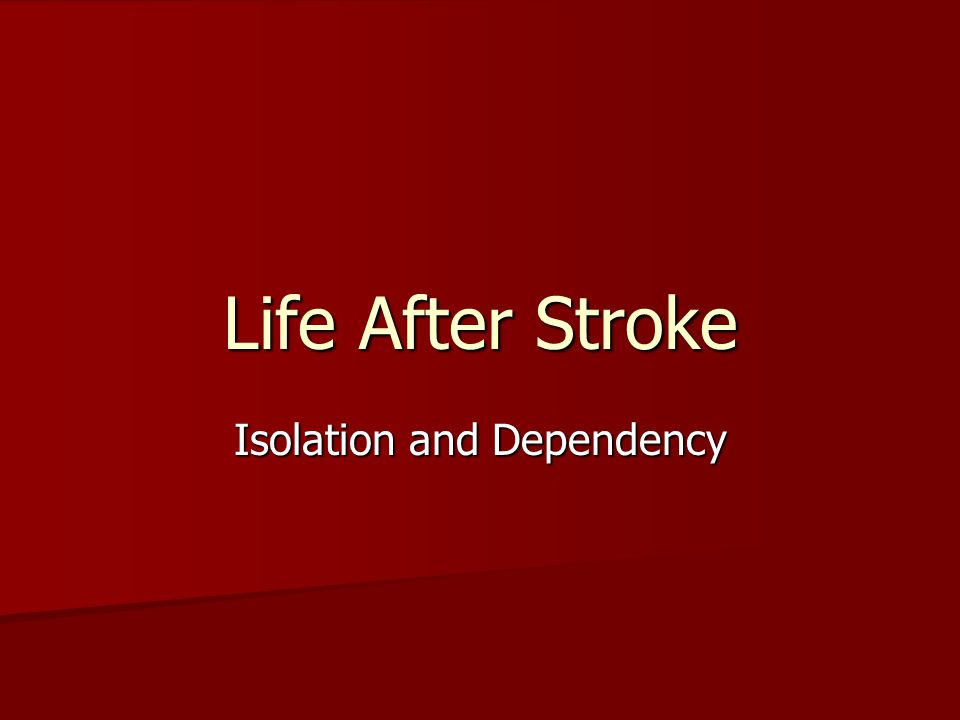 Life After Stroke Isolation and Dependency