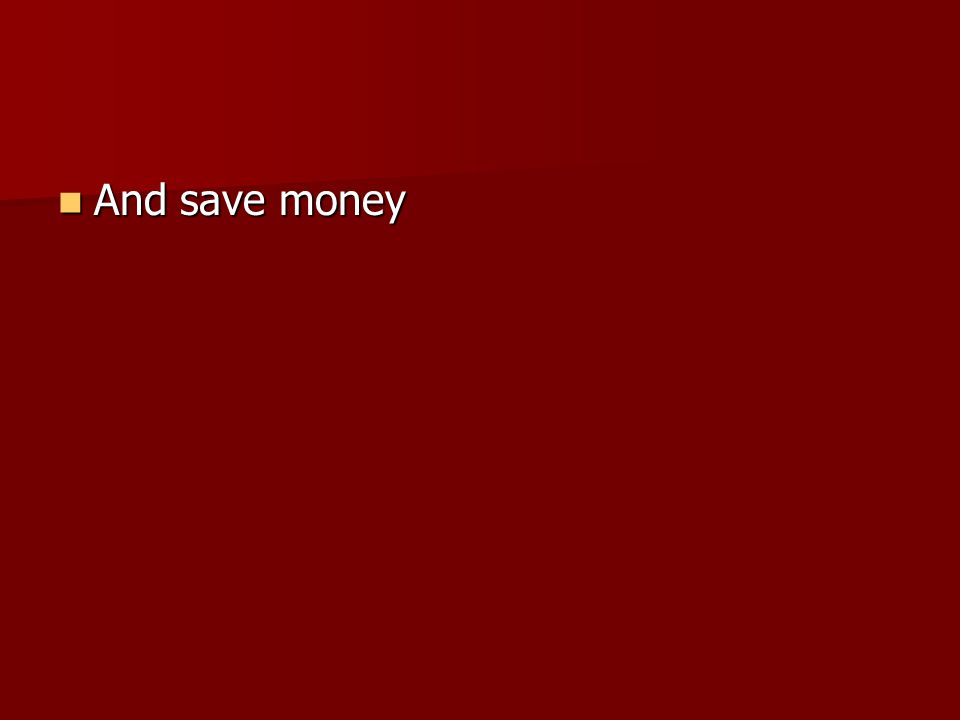 And save money And save money