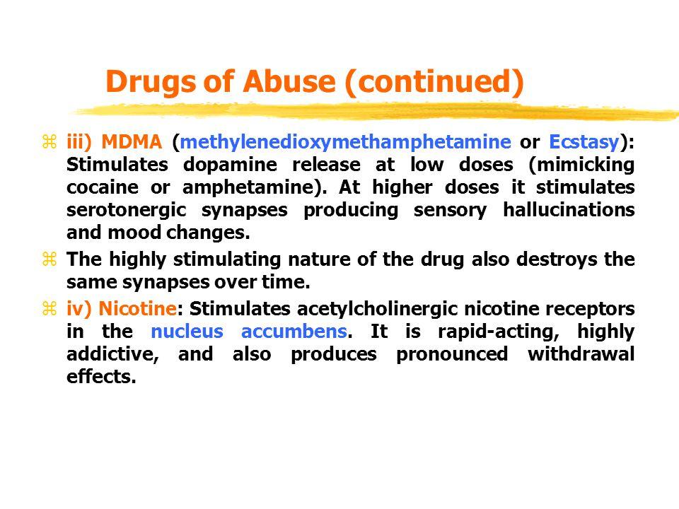 Drugs of Abuse (continued) ziii) MDMA (methylenedioxymethamphetamine or Ecstasy): Stimulates dopamine release at low doses (mimicking cocaine or amphe