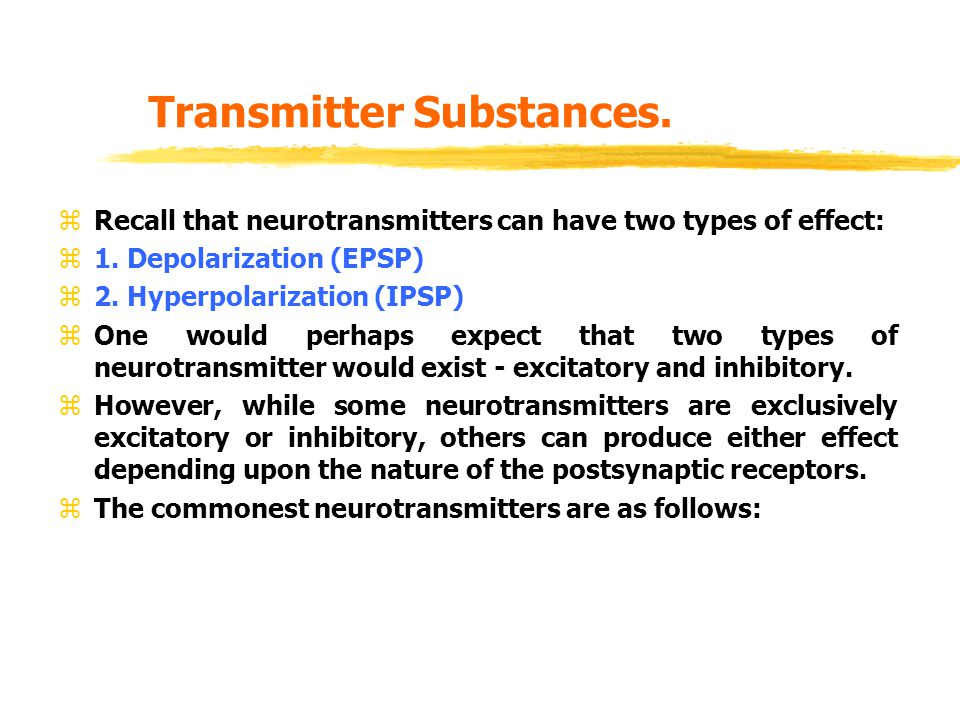 Transmitter Substances. zRecall that neurotransmitters can have two types of effect: z1.