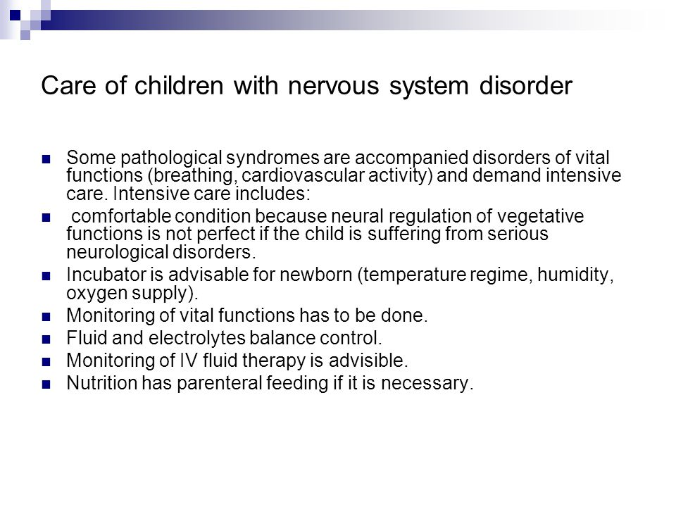 Care of children with nervous system disorder Some pathological syndromes are accompanied disorders of vital functions (breathing, cardiovascular activity) and demand intensive care.
