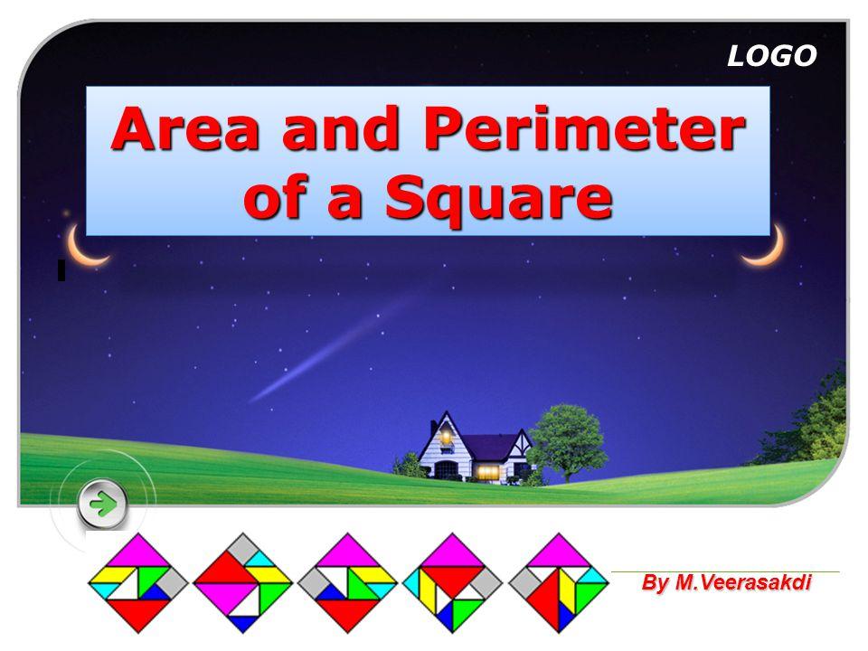LOGO Area and Perimeter of a Square By M.Veerasakdi