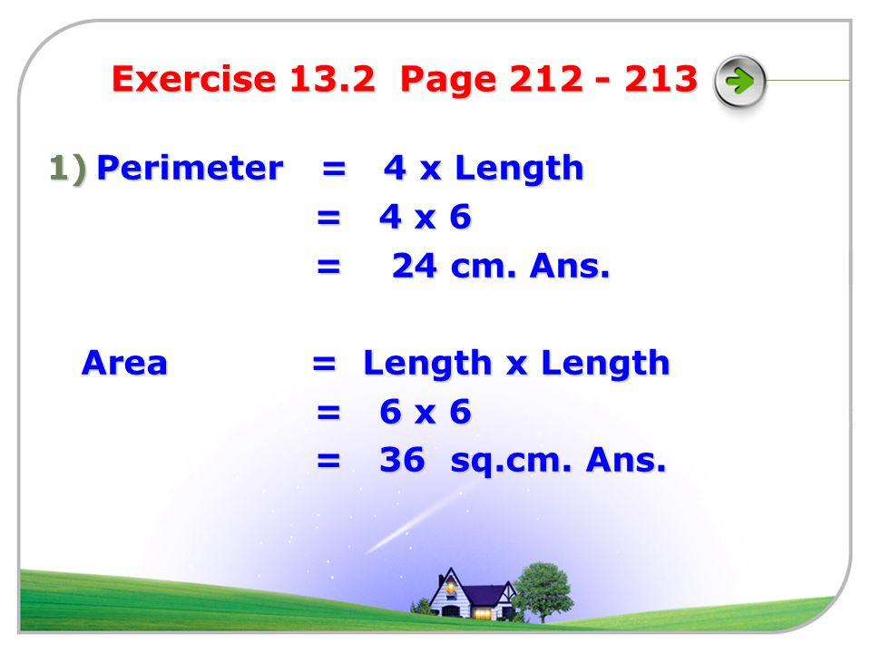 6 ) Perimeter = 2 x (Length + Width) 48 = 2 x (16+Width ) 48 = 2 x (16+Width ) 48 = 32 + 2 Width 48 = 32 + 2 Width (48 – 32) ÷ 2 = Width (48 – 32) ÷ 2 = Width Width = 8 cm.